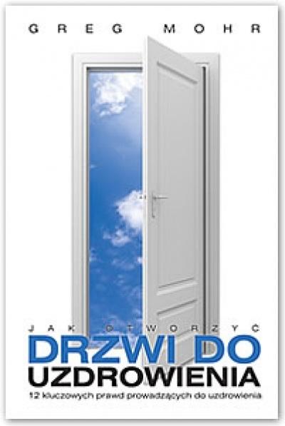 Jak otworzyć drzwi do uzdrowienia - Greg Mohr