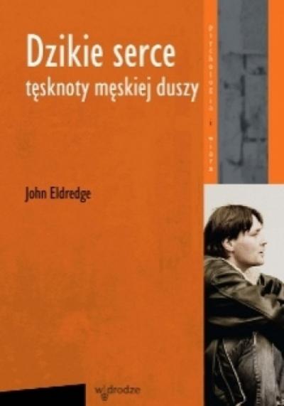 Dziekie serce tęsknoty męskiej duszy - Eldredge John