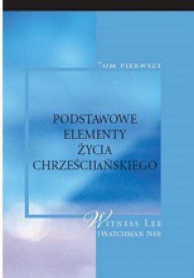 Podstawowe elementy życia chrześcijańskiego - Watchmann Nee