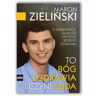 To Bóg uzdrawia i czyni cuda - Marcin Zieliński