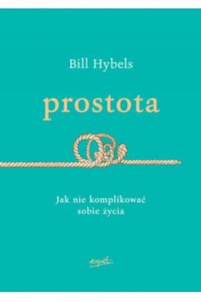 Prostota- jak nie komplikować sobie życia - Bill Hybels