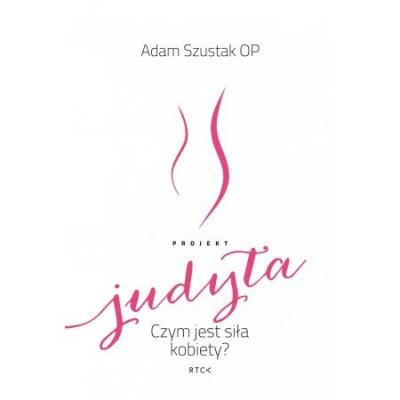 Judyta- czym jest siła kobiety - Adam Szustak