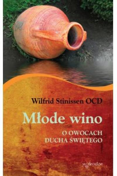Młode wino- o owocach Ducha świetego - Wilfrid Stinissen  OCD