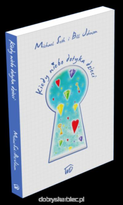 Kiedy niebo dotyka dzieci - Michael Seth, Bill Johbson
