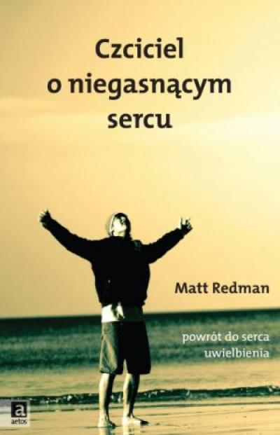 Czciciel o niegasnącym sercu - Matt Redman