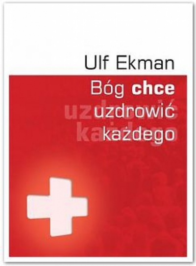 Bóg chce uzdrowić każdego - Ulf Ekman