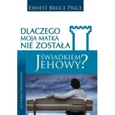 Dlaczego moja matka nie została świadkiem Jehowy? - Ernest Bruce Price