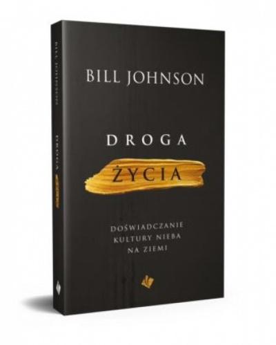 Droga życia- doświadczanie kultury Nieba na Ziemi - Bill Johnson