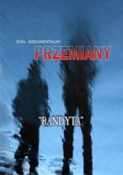 """Przemiany """" Bandyta"""" -"""