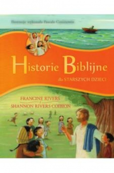Historie Biblijne dla sarszych dzieci - Francine Rivers i Shannon Rivers Coibion