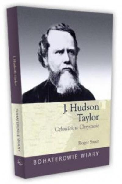 J.Hudson Taylor Człowiek w Chrystusie - Roger Steer