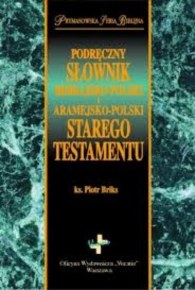 Podręczny Słownik hebrajsko-polski i aramejsko- polski Starego Testamentu - ks.Piotr Briks