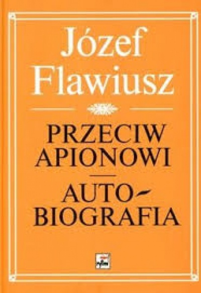 Przeciw apionowi, autobiografia - Józef Flawiusz