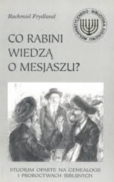 Co Rabini wiedzą o Mesjaszu? - Rachmiel Frydland