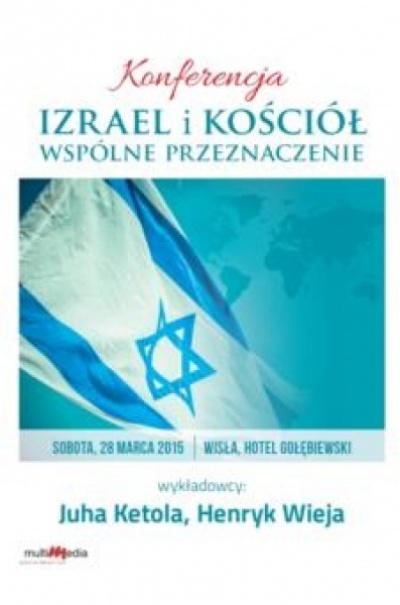 Izrael i Kościół wspólne przeznaczenie - Juha Ketola, Henryk Wieja