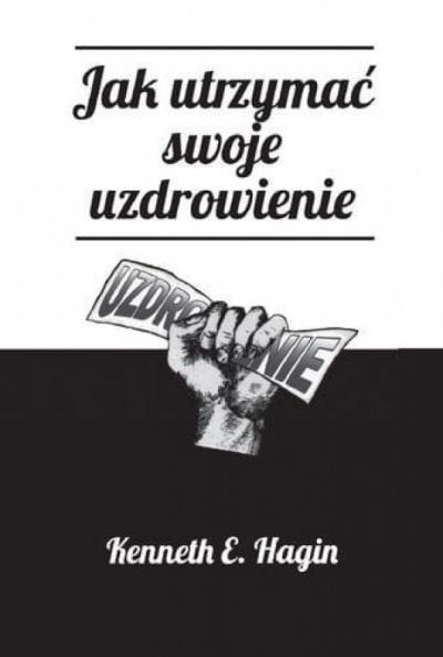 Jak utrzymać swoje uzdrowienie - Keneth E.Hagin