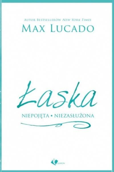 Łaska - Niepojęta, Niezasłużona - Max Lucado