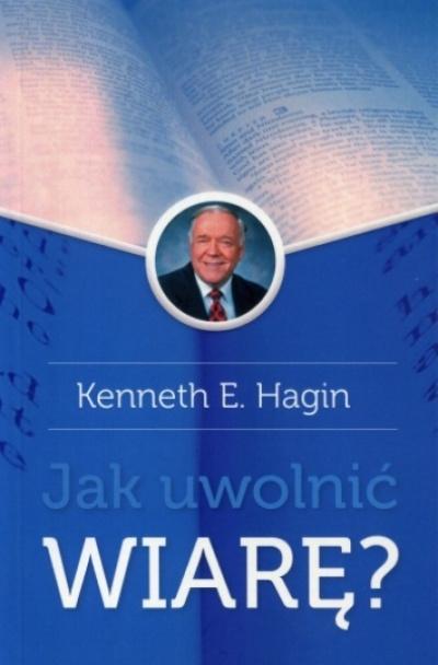 Jak uwolnić wiarę? - Kenneth E.Hagin