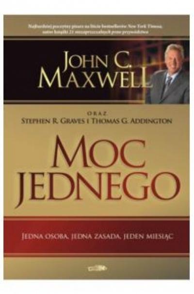 Moc jednego - John C.Maxwell oraz S.R.Graves i T.G.Addington