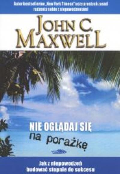 Nie oglądaj sie na porażkę - Maxwell John C.