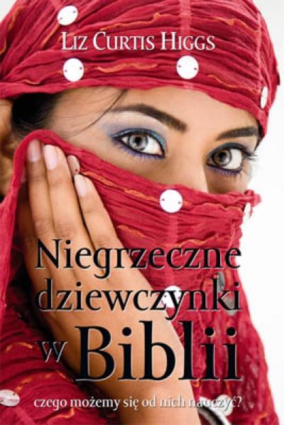 Niegrzeczne dziewczynki w Biblii - Higgs Liz Curtis