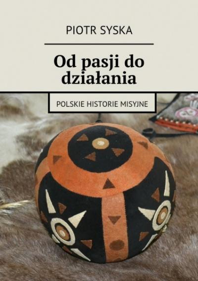 Od pasji do działania - Piotr Syska