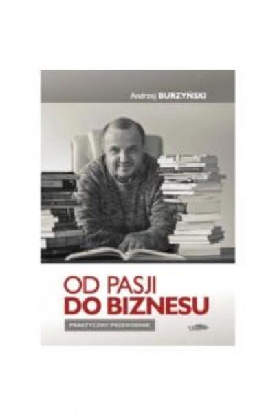 Od pasji do biznesu - Andrzej Burzyński