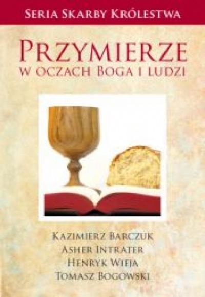 Przymierze w oczach Boga i ludzi - Kazimierz Barczuk, Asher Intrater, Henryk Wieja, Tomasz Bogowski