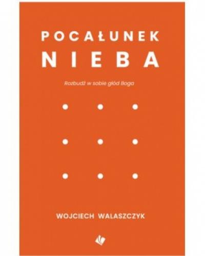 Pocałunek Nieba - Wojciech Walaszczyk