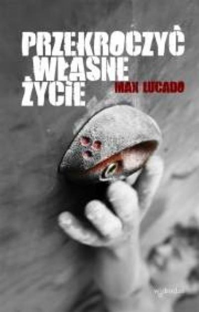 Przekroczyć własne życie - Max Lucado