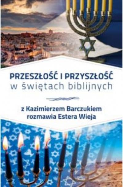 Przeszłość i przyszłość w świętach biblijnych - Kazimierz Barczuk Estera Wieja