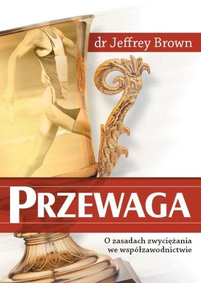 Przewaga- o zasadach zwyciężania we współzawodnictwie - Dr Jeffrey Brown