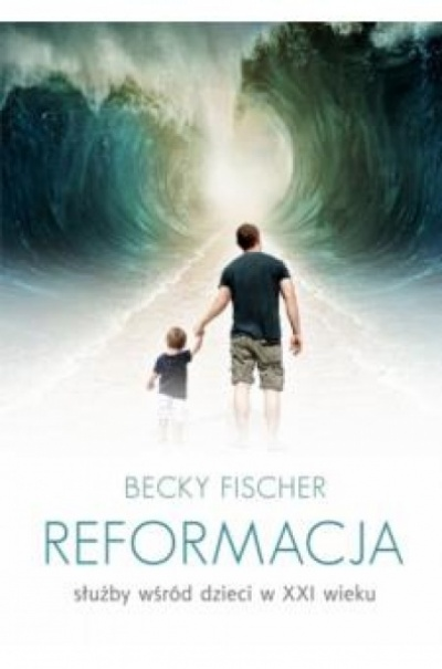 Reformacja służby wśród dzieci w XXI wieku - Becky Fischer