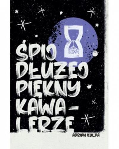 Śpij dłużej piękny kawalerze - Adrian Kulpa
