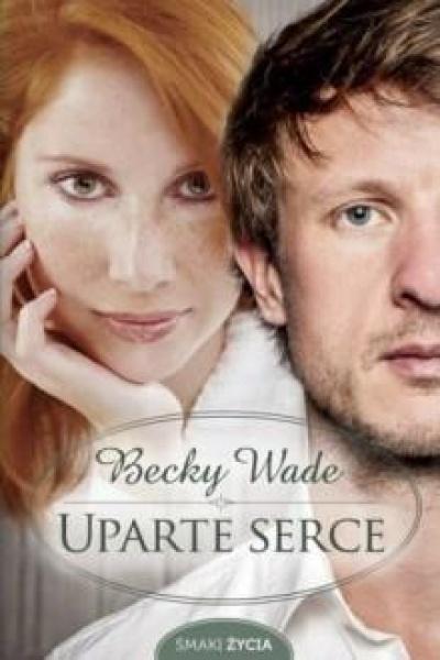 Uparte serce - Becky Wade
