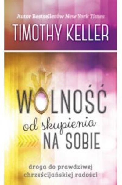 Wolność od skupienia na sobie - Timohy Keller