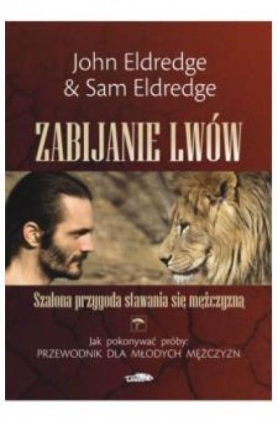 Zabijanie lwów - John Eldredge&Sam Eldredge