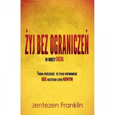 Żyj bez ograniczeń w Mocy Ducha - Jentezen Franklin